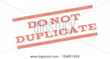 Do Not Duplicate watermark stamp. Text tag between parallel lines with grunge design style. Rubber seal stamp with scratched texture. Vector salmon color ink imprint on a white background.