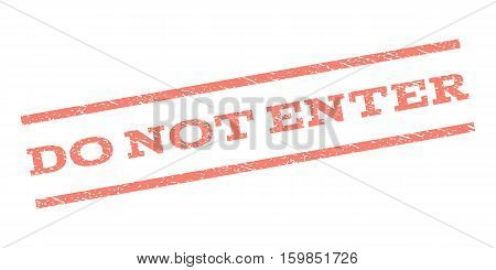 Do Not Enter watermark stamp. Text tag between parallel lines with grunge design style. Rubber seal stamp with dust texture. Vector salmon color ink imprint on a white background.