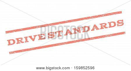 Drive Standards watermark stamp. Text tag between parallel lines with grunge design style. Rubber seal stamp with scratched texture. Vector salmon color ink imprint on a white background.