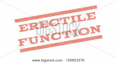 Erectile Function watermark stamp. Text caption between parallel lines with grunge design style. Rubber seal stamp with unclean texture. Vector salmon color ink imprint on a white background.
