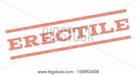 Erectile watermark stamp. Text caption between parallel lines with grunge design style. Rubber seal stamp with dirty texture. Vector salmon color ink imprint on a white background.