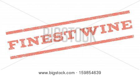 Finest Wine watermark stamp. Text caption between parallel lines with grunge design style. Rubber seal stamp with dust texture. Vector salmon color ink imprint on a white background.