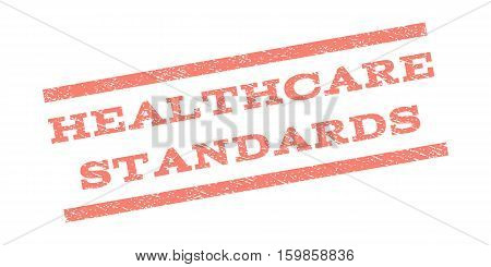 Healthcare Standards watermark stamp. Text tag between parallel lines with grunge design style. Rubber seal stamp with dust texture. Vector salmon color ink imprint on a white background.