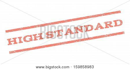 High Standard watermark stamp. Text tag between parallel lines with grunge design style. Rubber seal stamp with dust texture. Vector salmon color ink imprint on a white background.