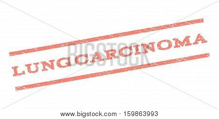 Lung Carcinoma watermark stamp. Text tag between parallel lines with grunge design style. Rubber seal stamp with scratched texture. Vector salmon color ink imprint on a white background.