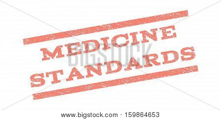 Medicine Standards watermark stamp. Text tag between parallel lines with grunge design style. Rubber seal stamp with scratched texture. Vector salmon color ink imprint on a white background.