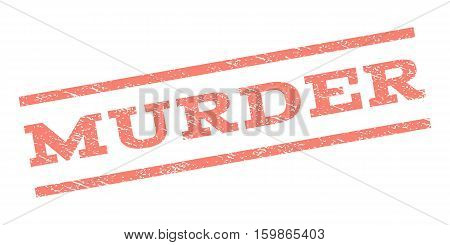 Murder watermark stamp. Text tag between parallel lines with grunge design style. Rubber seal stamp with scratched texture. Vector salmon color ink imprint on a white background.