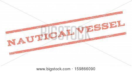 Nautical Vessel watermark stamp. Text caption between parallel lines with grunge design style. Rubber seal stamp with scratched texture. Vector salmon color ink imprint on a white background.