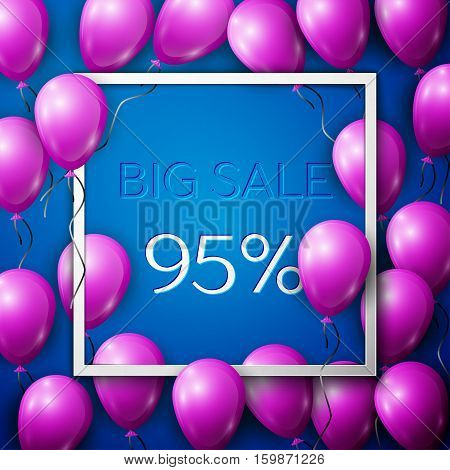 Realistic purple balloons with black ribbon in centre text Big Sale 95 percent Discounts in white square frame over blue background. SALE concept for shopping, mobile devices, online shop. Vector
