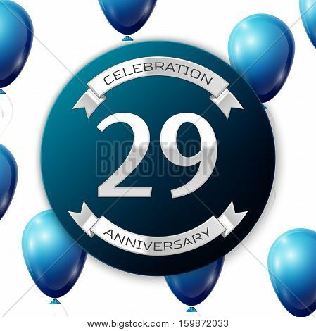 Silver number twenty nine years anniversary celebration on blue circle paper banner with silver ribbon. Realistic blue balloons with ribbon on white background. Vector illustration.