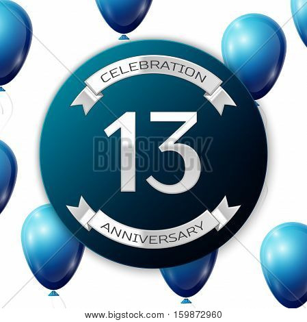 Silver number thirteen years anniversary celebration on blue circle paper banner with silver ribbon. Realistic blue balloons with ribbon on white background. Vector illustration.