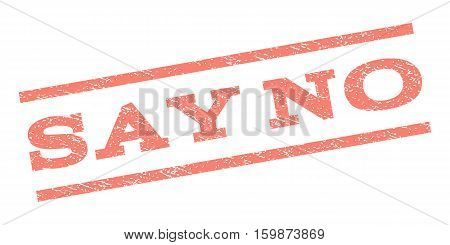 Say No watermark stamp. Text tag between parallel lines with grunge design style. Rubber seal stamp with unclean texture. Vector salmon color ink imprint on a white background.