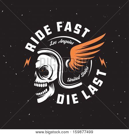 Vintage motorcycle t-shirt graphics. Ride fast. Die last. Biker t-shirt. Motorcycle emblem. Monochrome skull in helmet. Vector illustration.