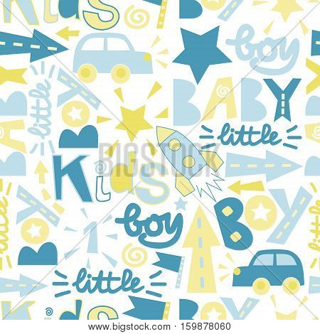 Seamless baby pattern with label Boy, Baby, Little with toy cars, rockets, arrows, stars. Boyish style. Childrens background.