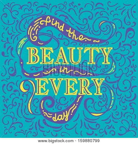Find beauty in every day. Yellow and lilac vector phrase isolated on blue background. Lettering for posters, cards design.