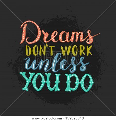 Vector hand written quote Dreams dont work unless you do. T-shirt, poster and card design. Trendy lettering.