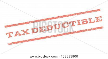 Tax Deductible watermark stamp. Text caption between parallel lines with grunge design style. Rubber seal stamp with dust texture. Vector salmon color ink imprint on a white background.