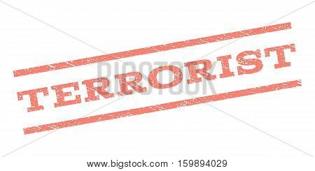 Terrorist watermark stamp. Text tag between parallel lines with grunge design style. Rubber seal stamp with dirty texture. Vector salmon color ink imprint on a white background.