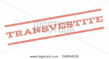 Transvestite watermark stamp. Text tag between parallel lines with grunge design style. Rubber seal stamp with dust texture. Vector salmon color ink imprint on a white background.