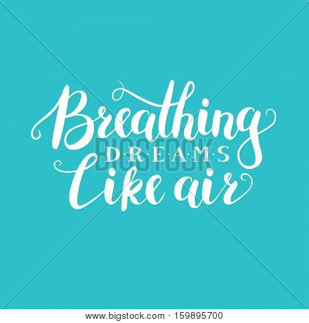 Vector hand written quote Breathing dreams like air. T-shirt, poster and card design. Trendy lettering.