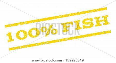 100 Percent Fish watermark stamp. Text caption between parallel lines with grunge design style. Rubber seal stamp with unclean texture. Vector yellow color ink imprint on a white background.