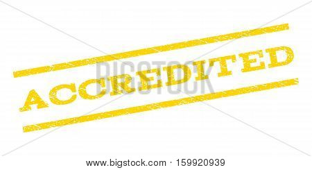 Accredited watermark stamp. Text caption between parallel lines with grunge design style. Rubber seal stamp with dust texture. Vector yellow color ink imprint on a white background.