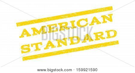 American Standard watermark stamp. Text caption between parallel lines with grunge design style. Rubber seal stamp with dirty texture. Vector yellow color ink imprint on a white background.