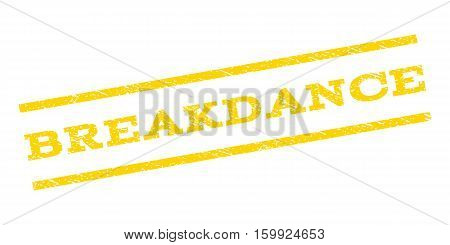 Breakdance watermark stamp. Text tag between parallel lines with grunge design style. Rubber seal stamp with unclean texture. Vector yellow color ink imprint on a white background.