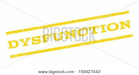 Dysfunction watermark stamp. Text tag between parallel lines with grunge design style. Rubber seal stamp with dirty texture. Vector yellow color ink imprint on a white background.