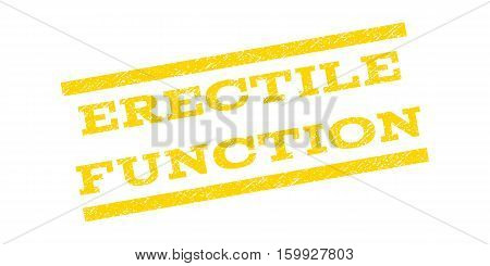 Erectile Function watermark stamp. Text tag between parallel lines with grunge design style. Rubber seal stamp with dirty texture. Vector yellow color ink imprint on a white background.