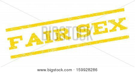 Fair Sex watermark stamp. Text caption between parallel lines with grunge design style. Rubber seal stamp with scratched texture. Vector yellow color ink imprint on a white background.