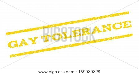 Gay Tolerance watermark stamp. Text tag between parallel lines with grunge design style. Rubber seal stamp with dust texture. Vector yellow color ink imprint on a white background.