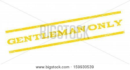 Gentleman Only watermark stamp. Text caption between parallel lines with grunge design style. Rubber seal stamp with dirty texture. Vector yellow color ink imprint on a white background.