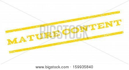 Mature Content watermark stamp. Text caption between parallel lines with grunge design style. Rubber seal stamp with dust texture. Vector yellow color ink imprint on a white background.