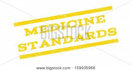 Medicine Standards watermark stamp. Text caption between parallel lines with grunge design style. Rubber seal stamp with dirty texture. Vector yellow color ink imprint on a white background.