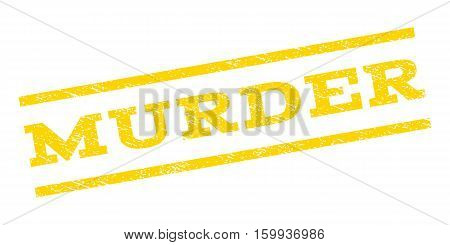 Murder watermark stamp. Text tag between parallel lines with grunge design style. Rubber seal stamp with dust texture. Vector yellow color ink imprint on a white background.