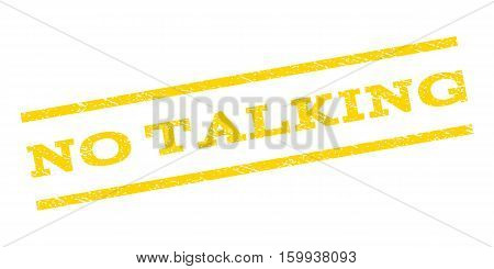No Talking watermark stamp. Text tag between parallel lines with grunge design style. Rubber seal stamp with dirty texture. Vector yellow color ink imprint on a white background.