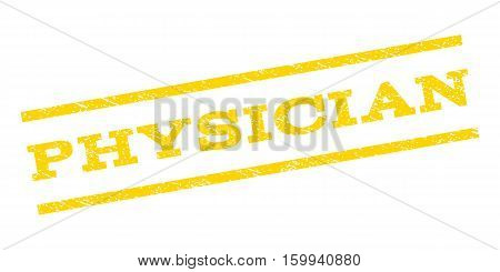 Physician watermark stamp. Text caption between parallel lines with grunge design style. Rubber seal stamp with dirty texture. Vector yellow color ink imprint on a white background.