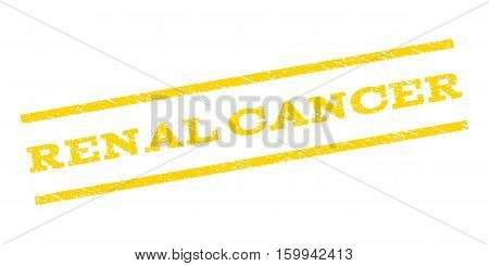 Renal Cancer watermark stamp. Text caption between parallel lines with grunge design style. Rubber seal stamp with dust texture. Vector yellow color ink imprint on a white background.