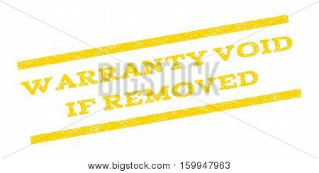 Warranty Void If Removed watermark stamp. Text caption between parallel lines with grunge design style. Rubber seal stamp with dirty texture. Vector yellow color ink imprint on a white background.