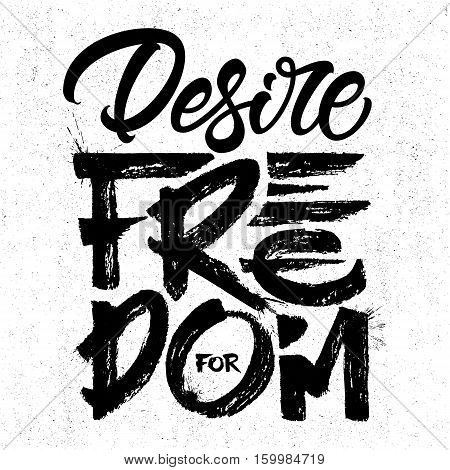 Desire For Freedom - Typographic Design On A Grunge Background.