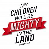 My Children will be Mighty in the Land Bible Verse Art Psalms Design poster