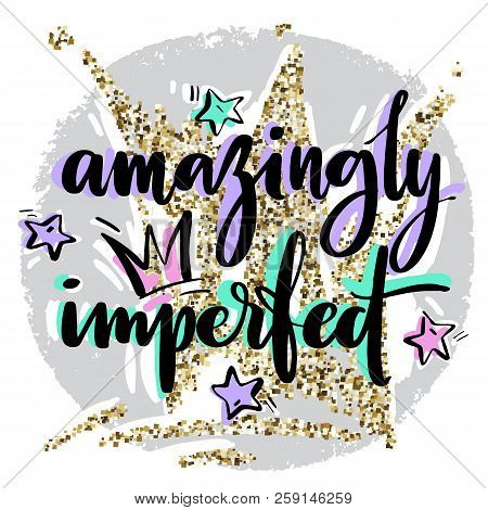 Hand Drawn Vector Lettering. Amazingly Imperfect Phrase By Hand On Bright Background With Stars Ans