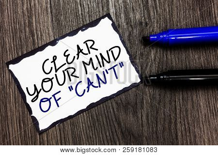 Word Writing Text Clear Your Mind Of Can T Not. Business Concept For Have A Positive Attitude Thinki