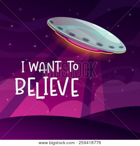 I want to believe. Cartoon comic poster with spaceship arrival on the night background. poster