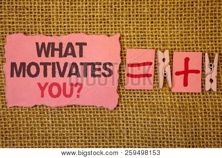 Handwriting Text Writing What Motivates You Question. Concept Meaning Passion Drive Incentive Dream