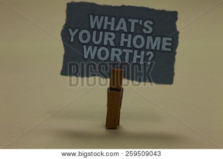 Handwriting Text Writing What S Is Your Home Worth Question. Concept Meaning Value Of A House Proper