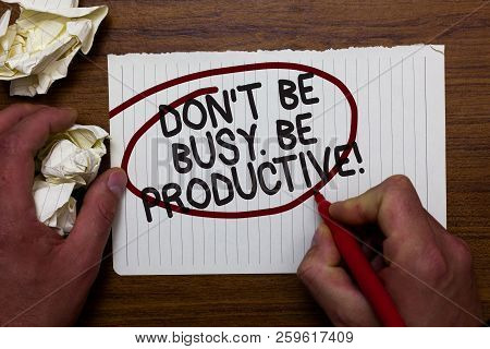 Text Sign Showing Don T Not Be Busy. Be Productive. Conceptual Photo Work Efficiently Organize Your