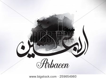 Arbaeen - Forty. Arabic Event. Vector Illustration With Calligraphy And Mosque.