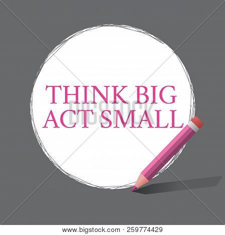 Handwriting Text Writing Think Big Act Small. Concept Meaning Great Ambitious Goals Take Little Step